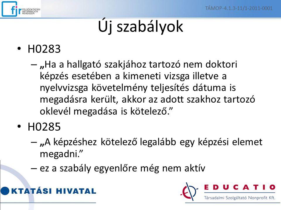"""Új szabályok H0283 – """"Ha a hallgató szakjához tartozó nem doktori képzés esetében a kimeneti vizsga illetve a nyelvvizsga követelmény teljesítés dátuma is megadásra került, akkor az adott szakhoz tartozó oklevél megadása is kötelező. H0285 – """"A képzéshez kötelező legalább egy képzési elemet megadni. – ez a szabály egyenlőre még nem aktív TÁMOP-4.1.3-11/1-2011-0001"""
