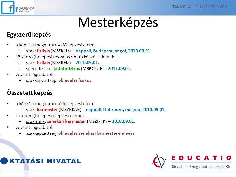 Mesterképzés Egyszerű képzés a képzést meghatározó fő képzési elem: – szak: fizikus (MSZKFIZ) – nappali, Budapest, angol, 2010.09.01. kötelező (belépé