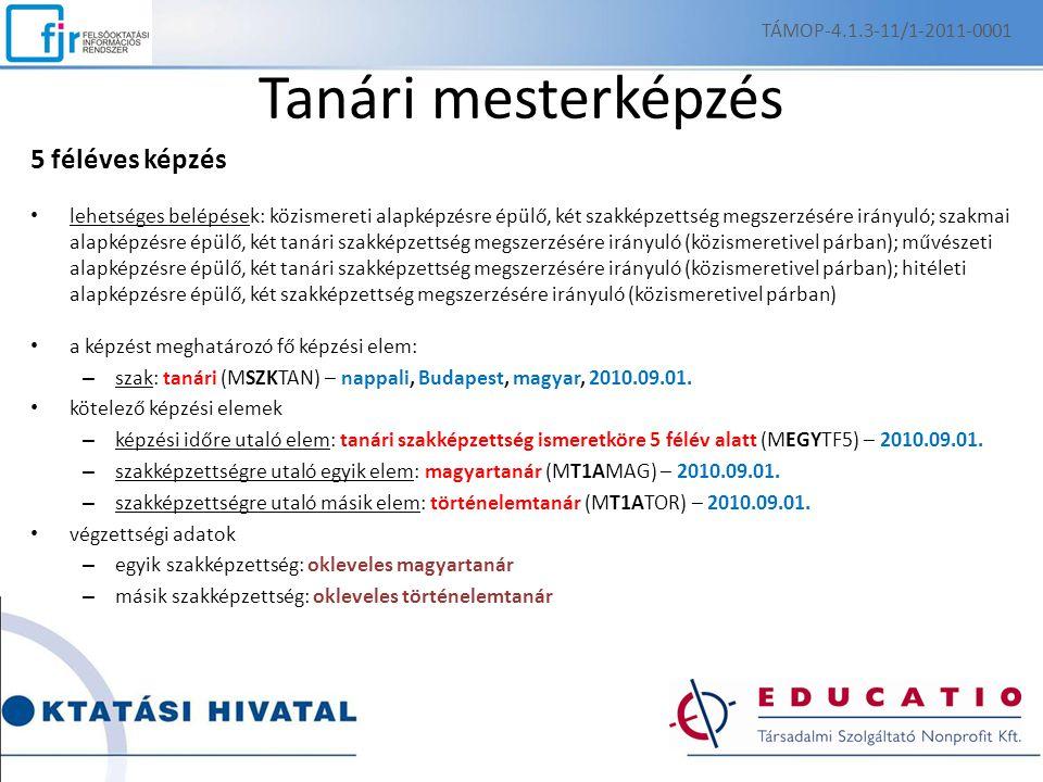 Tanári mesterképzés 5 féléves képzés lehetséges belépések: közismereti alapképzésre épülő, két szakképzettség megszerzésére irányuló; szakmai alapképz