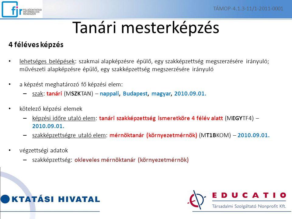 Tanári mesterképzés 4 féléves képzés lehetséges belépések: szakmai alapképzésre épülő, egy szakképzettség megszerzésére irányuló; művészeti alapképzés