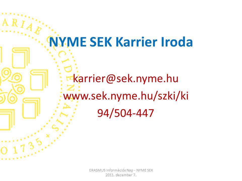 NYME SEK Karrier Iroda karrier@sek.nyme.hu www.sek.nyme.hu/szki/ki 94/504-447 ERASMUS Információs Nap - NYME SEK 2011.