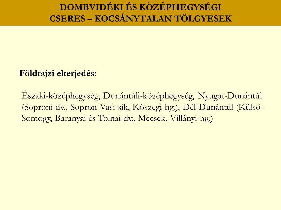 DOMBVIDÉKI ÉS KÖZÉPHEGYSÉGI CSERES – KOCSÁNYTALAN TÖLGYESEK Földrajzi elterjedés: Északi-középhegység, Dunántúli-középhegység, Nyugat-Dunántúl (Sopron