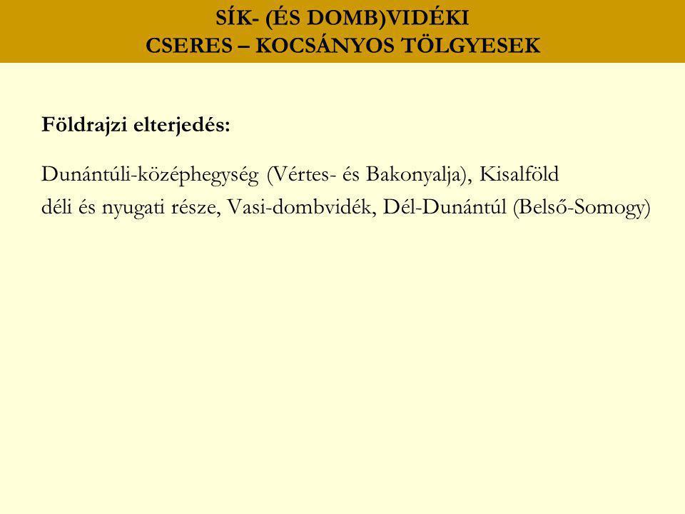SÍK- (ÉS DOMB)VIDÉKI CSERES – KOCSÁNYOS TÖLGYESEK Földrajzi elterjedés: Dunántúli-középhegység (Vértes- és Bakonyalja), Kisalföld déli és nyugati rész