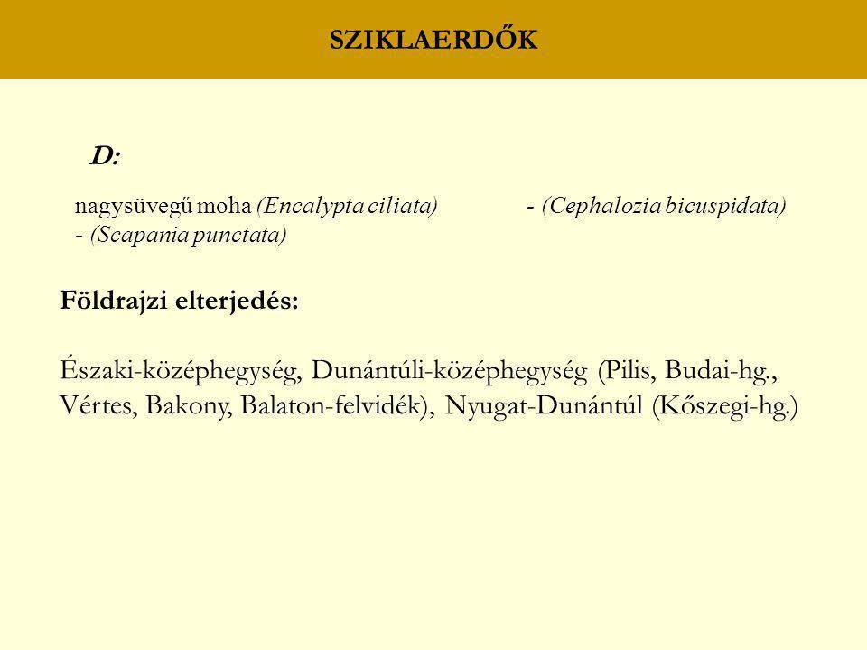 SZIKLAERDŐK D: nagysüvegű moha (Encalypta ciliata) - (Cephalozia bicuspidata) - (Scapania punctata) Földrajzi elterjedés: Északi-középhegység, Dunántú