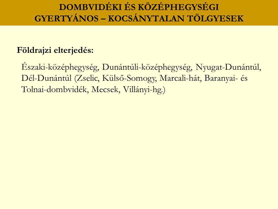 DOMBVIDÉKI ÉS KÖZÉPHEGYSÉGI GYERTYÁNOS – KOCSÁNYTALAN TÖLGYESEK Földrajzi elterjedés: Északi-középhegység, Dunántúli-középhegység, Nyugat-Dunántúl, Dé
