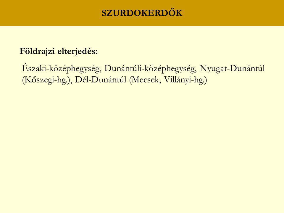 SZURDOKERDŐK Földrajzi elterjedés: Északi-középhegység, Dunántúli-középhegység, Nyugat-Dunántúl (Kőszegi-hg.), Dél-Dunántúl (Mecsek, Villányi-hg.)