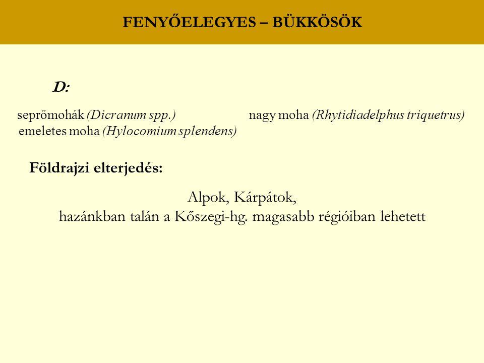 FENYŐELEGYES – BÜKKÖSÖK D: seprőmohák (Dicranum spp.) nagy moha (Rhytidiadelphus triquetrus) emeletes moha (Hylocomium splendens) Földrajzi elterjedés