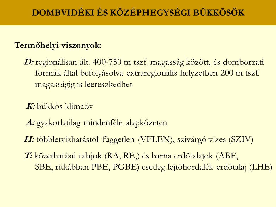 Termőhelyi viszonyok: D: regionálisan ált. 400-750 m tszf. magasság között, és domborzati formák által befolyásolva extraregionális helyzetben 200 m t