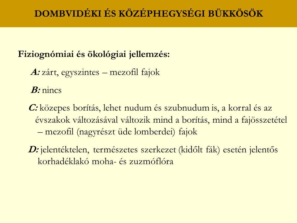 DOMBVIDÉKI ÉS KÖZÉPHEGYSÉGI BÜKKÖSÖK Fiziognómiai és ökológiai jellemzés: A: zárt, egyszintes – mezofil fajok B: nincs C: közepes borítás, lehet nudum