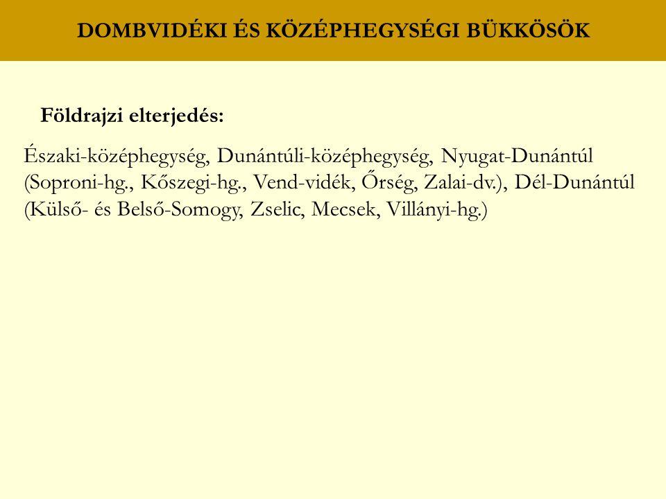 DOMBVIDÉKI ÉS KÖZÉPHEGYSÉGI BÜKKÖSÖK Földrajzi elterjedés: Északi-középhegység, Dunántúli-középhegység, Nyugat-Dunántúl (Soproni-hg., Kőszegi-hg., Ven