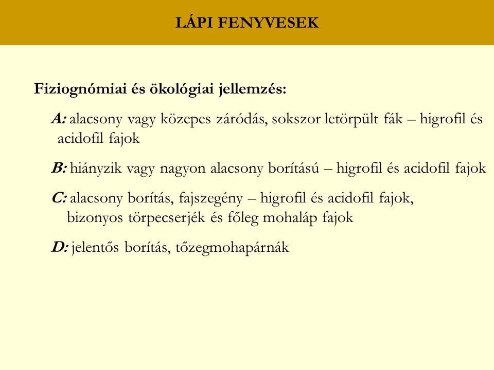 LÁPI FENYVESEK Fiziognómiai és ökológiai jellemzés: A: alacsony vagy közepes záródás, sokszor letörpült fák – higrofil és acidofil fajok B: hiányzik v