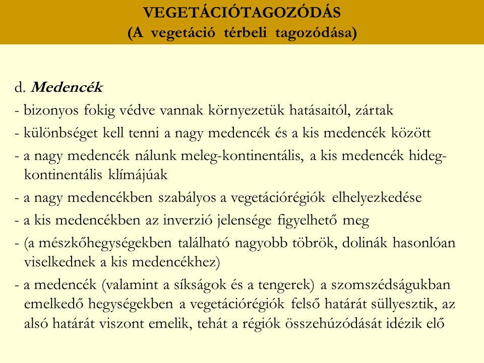 VEGETÁCIÓTAGOZÓDÁS (A vegetáció térbeli tagozódása) d. Medencék - bizonyos fokig védve vannak környezetük hatásaitól, zártak - különbséget kell tenni
