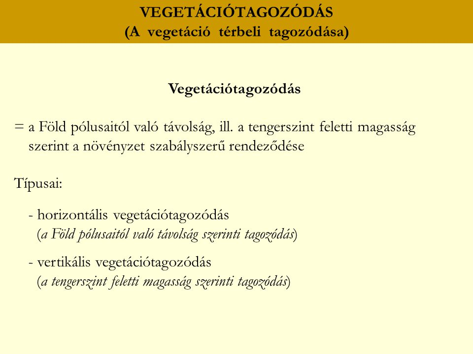 Vegetációtagozódás = a Föld pólusaitól való távolság, ill. a tengerszint feletti magasság szerint a növényzet szabályszerű rendeződése Típusai: - hori