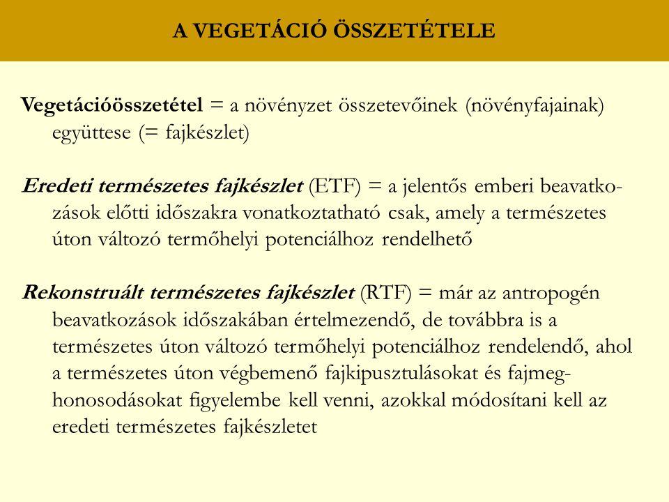 Vegetációösszetétel = a növényzet összetevőinek (növényfajainak) együttese (= fajkészlet) Eredeti természetes fajkészlet (ETF) = a jelentős emberi bea