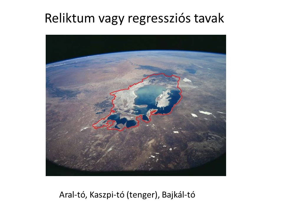 Aral-tó, Kaszpi-tó (tenger), Bajkál-tó Reliktum vagy regressziós tavak