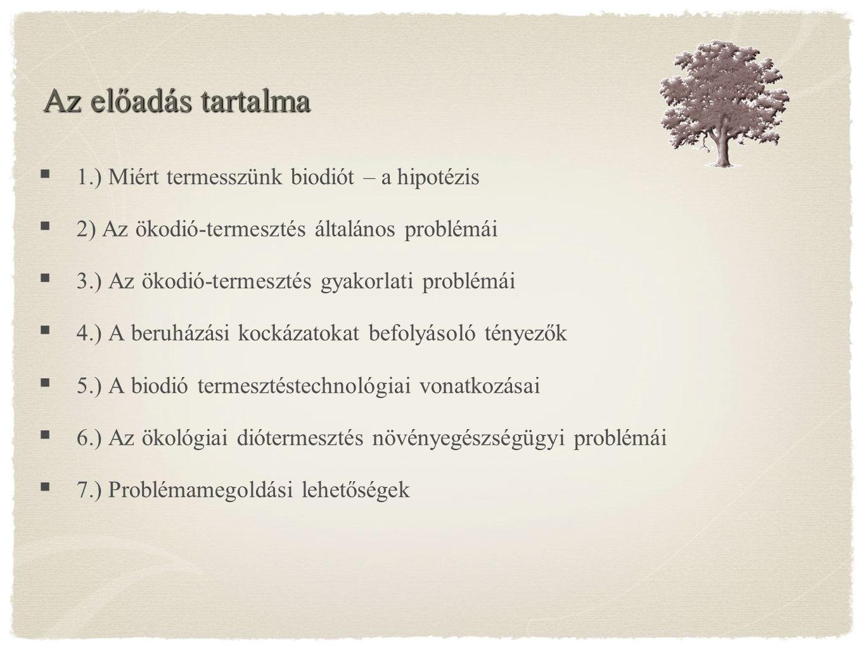 Az előadás tartalma  1.) Miért termesszünk biodiót – a hipotézis  2) Az ökodió-termesztés általános problémái  3.) Az ökodió-termesztés gyakorlati