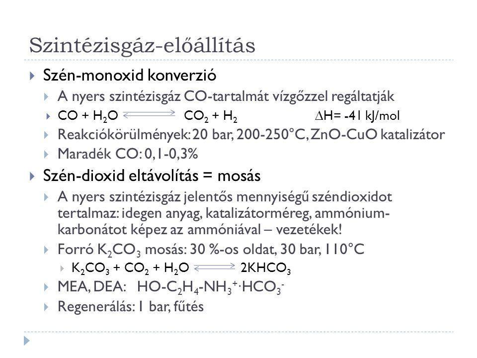 Szintézisgáz-előállítás  Szén-monoxid konverzió  A nyers szintézisgáz CO-tartalmát vízgőzzel regáltatják  CO + H 2 O CO 2 + H 2 ∆H= -41 kJ/mol  Re