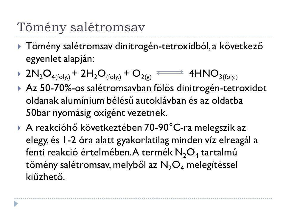 Tömény salétromsav  Tömény salétromsav dinitrogén-tetroxidból, a következő egyenlet alapján:  2N 2 O 4(foly.) + 2H 2 O (foly.) + O 2(g) 4HNO 3(foly.