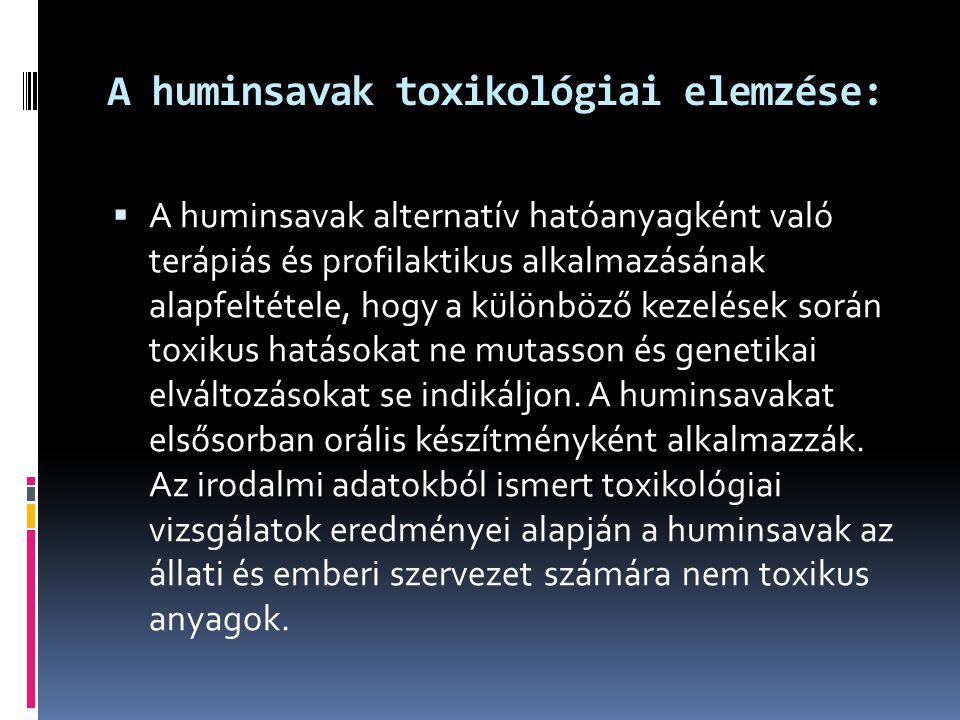 A huminsavak toxikológiai elemzése:  A huminsavak alternatív hatóanyagként való terápiás és profilaktikus alkalmazásának alapfeltétele, hogy a különb