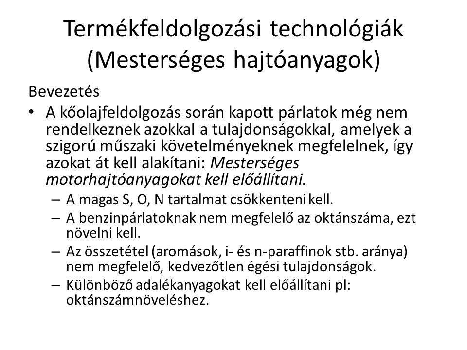 Termékfeldolgozási technológiák (Mesterséges hajtóanyagok) Bevezetés A kőolajfeldolgozás során kapott párlatok még nem rendelkeznek azokkal a tulajdon