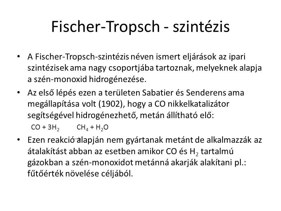 Fischer-Tropsch - szintézis A Fischer-Tropsch-szintézis néven ismert eljárások az ipari szintézisek ama nagy csoportjába tartoznak, melyeknek alapja a