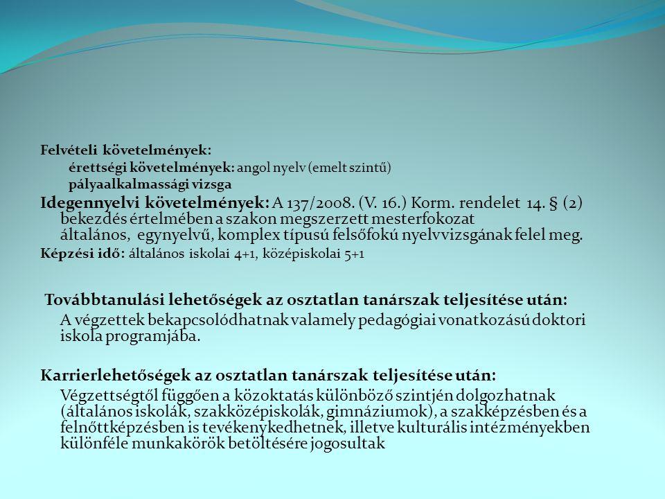 Felvételi követelmények: érettségi követelmények: angol nyelv (emelt szintű) pályaalkalmassági vizsga Idegennyelvi követelmények: A 137/2008. (V. 16.)