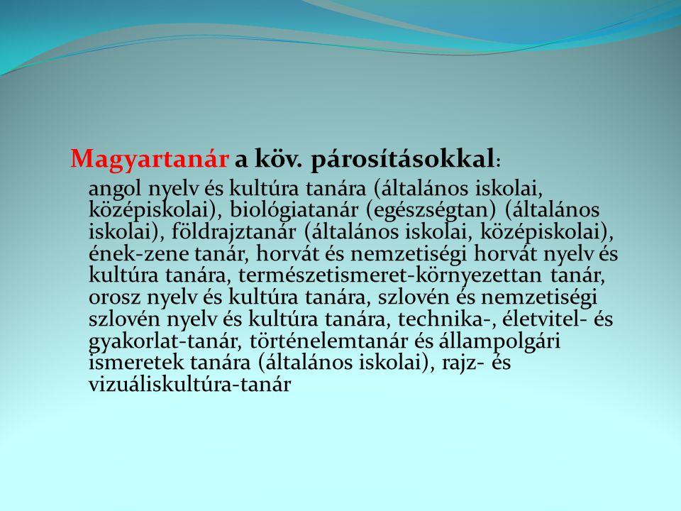 Magyartanár a köv. párosításokkal : angol nyelv és kultúra tanára (általános iskolai, középiskolai), biológiatanár (egészségtan) (általános iskolai),