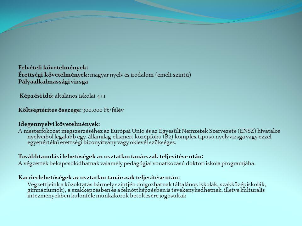 Felvételi követelmények: Érettségi követelmények: magyar nyelv és irodalom (emelt szintű) Pályaalkalmassági vizsga Képzési idő: általános iskolai 4+1