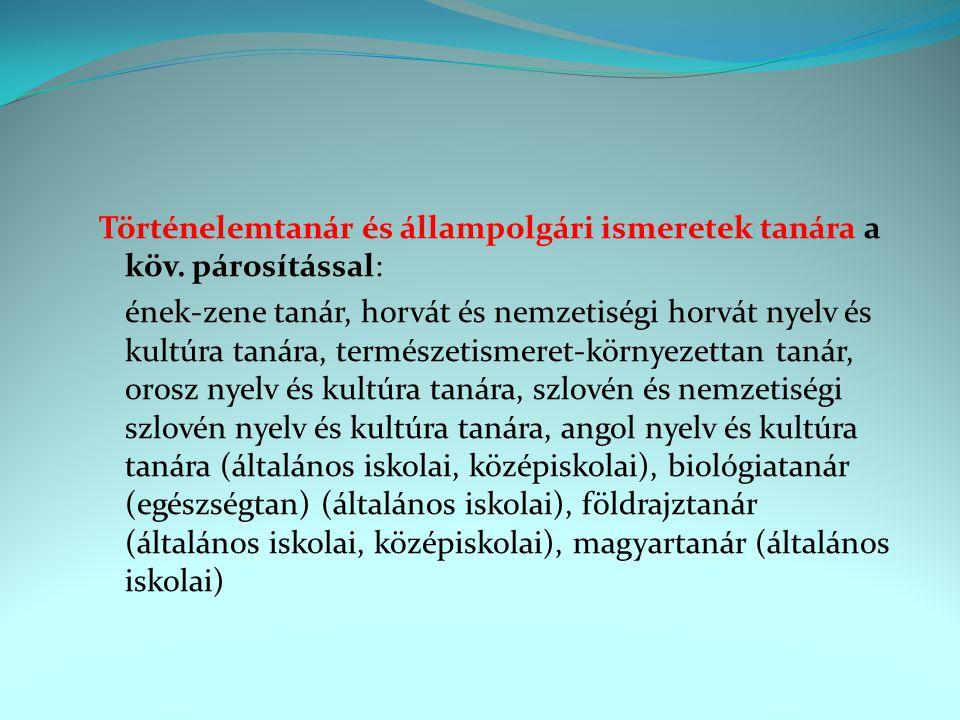 Történelemtanár és állampolgári ismeretek tanára a köv. párosítással: ének-zene tanár, horvát és nemzetiségi horvát nyelv és kultúra tanára, természet