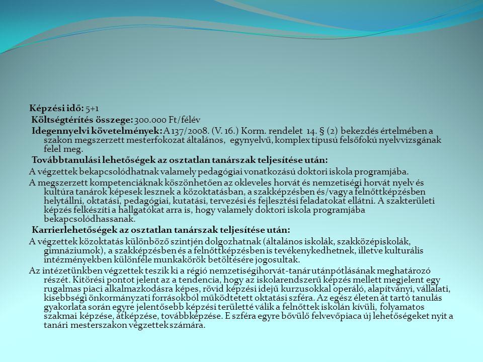 Képzési idő: 5+1 Költségtérítés összege: 300.000 Ft/félév Idegennyelvi követelmények: A 137/2008. (V. 16.) Korm. rendelet 14. § (2) bekezdés értelmébe