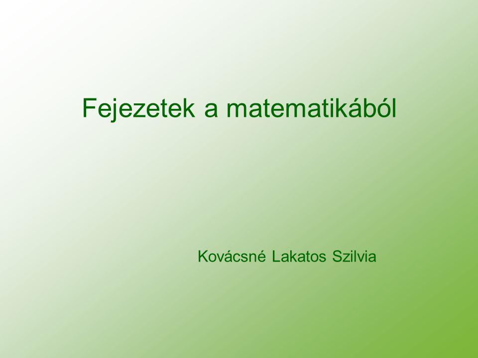 Fejezetek a matematikából Kovácsné Lakatos Szilvia