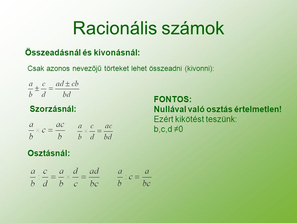 Racionális számok Összeadásnál és kivonásnál: Csak azonos nevezőjű törteket lehet összeadni (kivonni): Szorzásnál: Osztásnál: FONTOS: Nullával való os