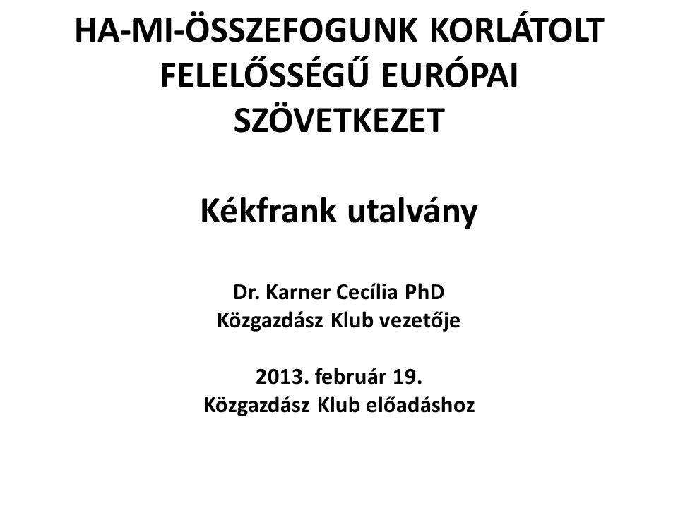 HA-MI-ÖSSZEFOGUNK KORLÁTOLT FELELŐSSÉGŰ EURÓPAI SZÖVETKEZET Kékfrank utalvány Dr. Karner Cecília PhD Közgazdász Klub vezetője 2013. február 19. Közgaz