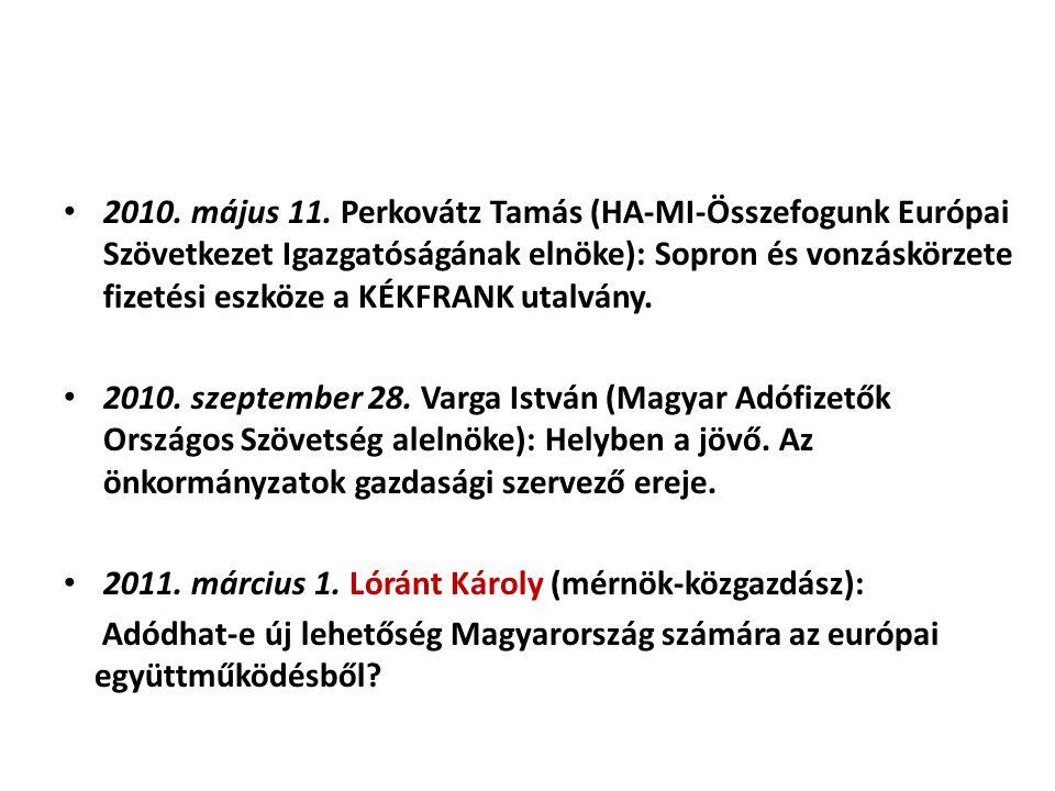 2010. május 11. Perkovátz Tamás (HA-MI-Összefogunk Európai Szövetkezet Igazgatóságának elnöke): Sopron és vonzáskörzete fizetési eszköze a KÉKFRANK ut