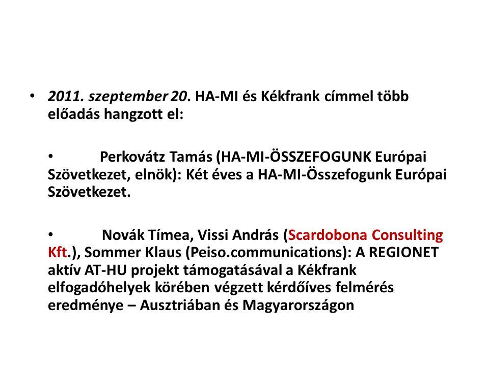 2011. szeptember 20. HA-MI és Kékfrank címmel több előadás hangzott el: Perkovátz Tamás (HA-MI-ÖSSZEFOGUNK Európai Szövetkezet, elnök): Két éves a HA-