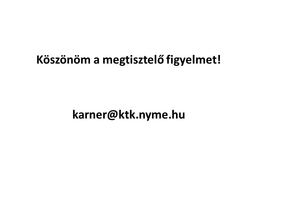 Köszönöm a megtisztelő figyelmet! karner@ktk.nyme.hu