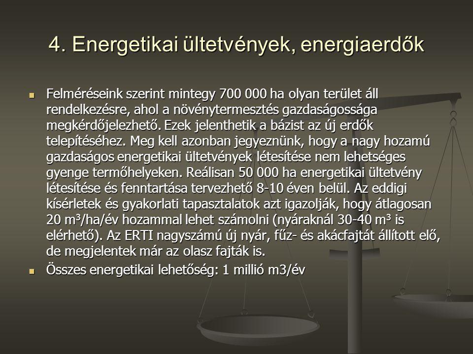 4. Energetikai ültetvények, energiaerdők Felméréseink szerint mintegy 700 000 ha olyan terület áll rendelkezésre, ahol a növénytermesztés gazdaságossá