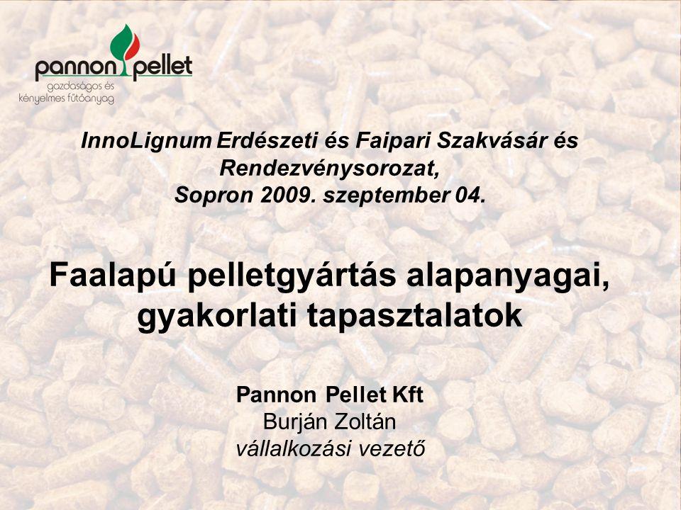 InnoLignum Erdészeti és Faipari Szakvásár és Rendezvénysorozat, Sopron 2009. szeptember 04. Faalapú pelletgyártás alapanyagai, gyakorlati tapasztalato