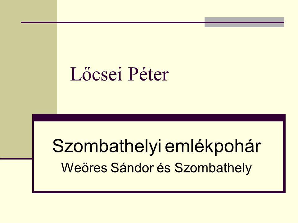 Lőcsei Péter Szombathelyi emlékpohár Weöres Sándor és Szombathely