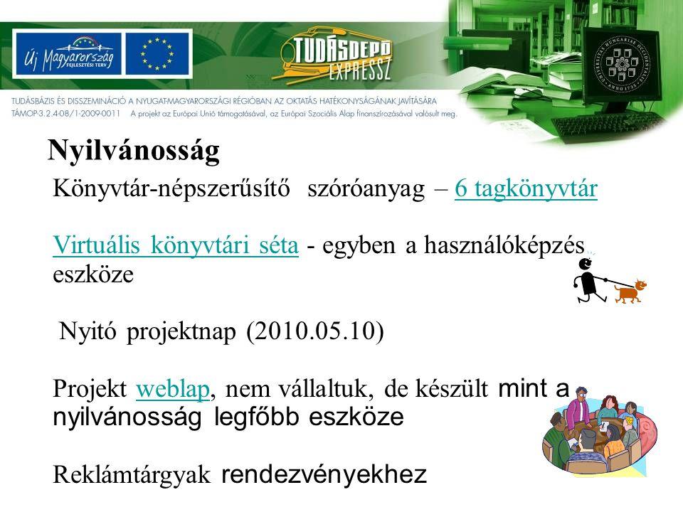 Könyvtár-népszerűsítő szóróanyag – 6 tagkönyvtár6 tagkönyvtár Virtuális könyvtári sétaVirtuális könyvtári séta - egyben a használóképzés eszköze Nyitó projektnap (2010.05.10) Projekt weblap, nem vállaltuk, de készült mint a nyilvánosság legfőbb eszközeweblap Reklámtárgyak rendezvényekhez Nyilvánosság