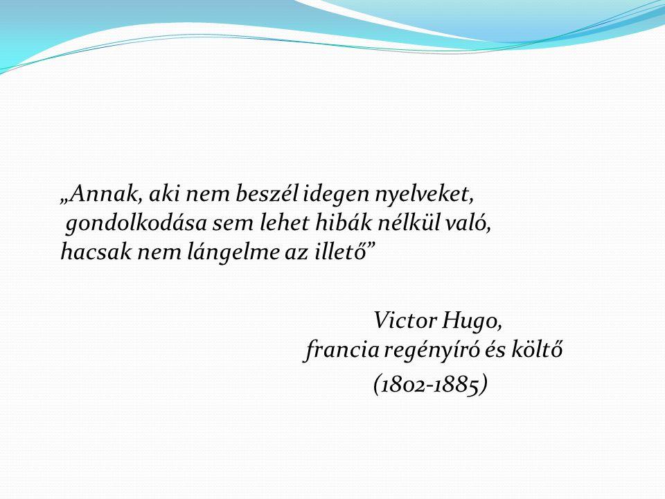 """""""Annak, aki nem beszél idegen nyelveket, gondolkodása sem lehet hibák nélkül való, hacsak nem lángelme az illető"""" Victor Hugo, francia regényíró és kö"""