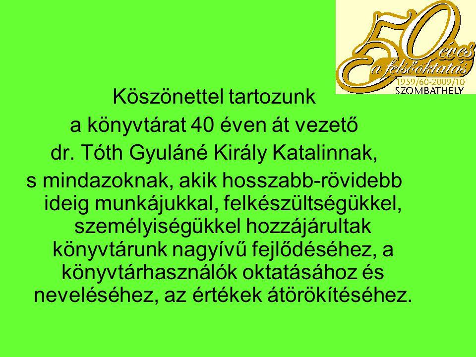 Köszönettel tartozunk a könyvtárat 40 éven át vezető dr. Tóth Gyuláné Király Katalinnak, s mindazoknak, akik hosszabb-rövidebb ideig munkájukkal, felk