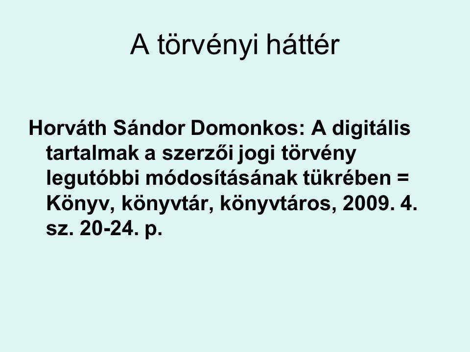 A törvényi háttér Horváth Sándor Domonkos: A digitális tartalmak a szerzői jogi törvény legutóbbi módosításának tükrében = Könyv, könyvtár, könyvtáros