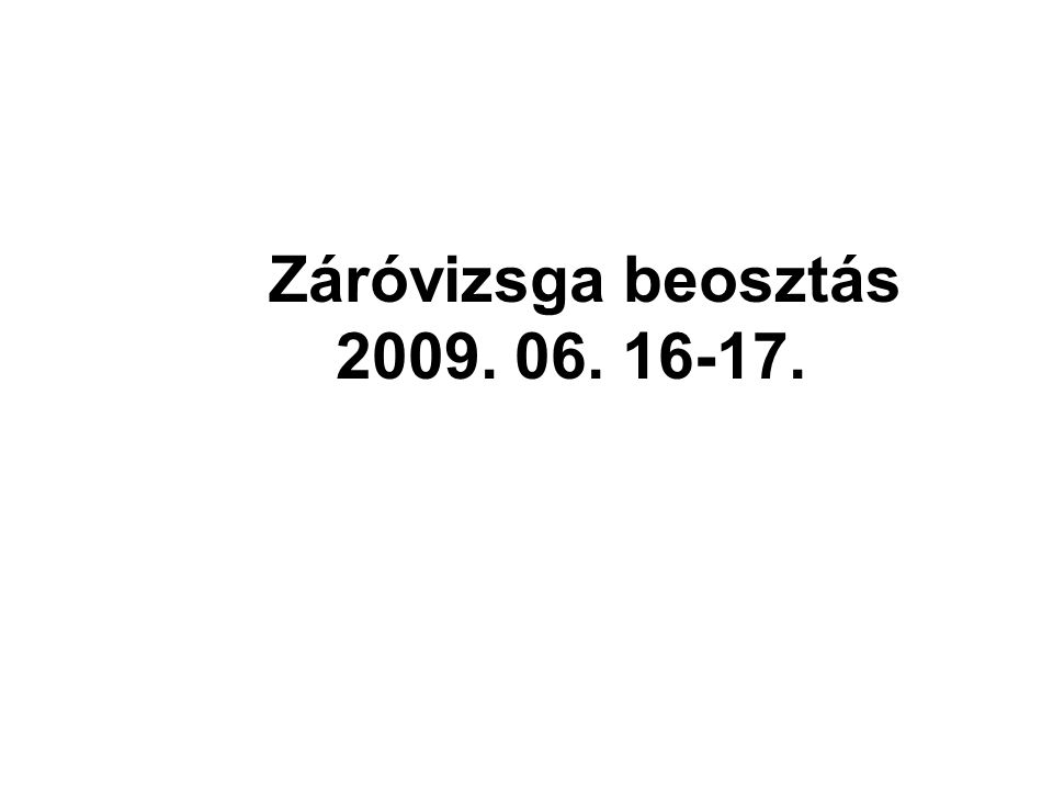 Záróvizsga beosztás 2009. 06. 16-17.