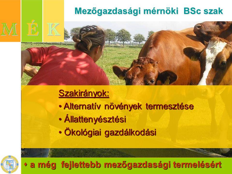  a még fejlettebb mezőgazdasági termelésért Mezőgazdasági mérnöki BSc szak Szakirányok: Alternatív növények termesztése Alternatív növények termesztése Állattenyésztési Ökológiai gazdálkodási