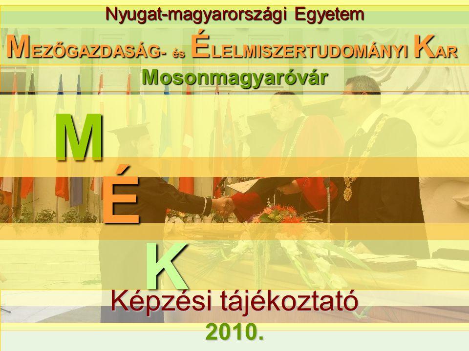 Nyugat-magyarországi Egyetem M M EZŐGAZDASÁG - és É LELMISZERTUDOMÁNYI K AR K É Képzési tájékoztató Képzési tájékoztató2010. Mosonmagyaróvár