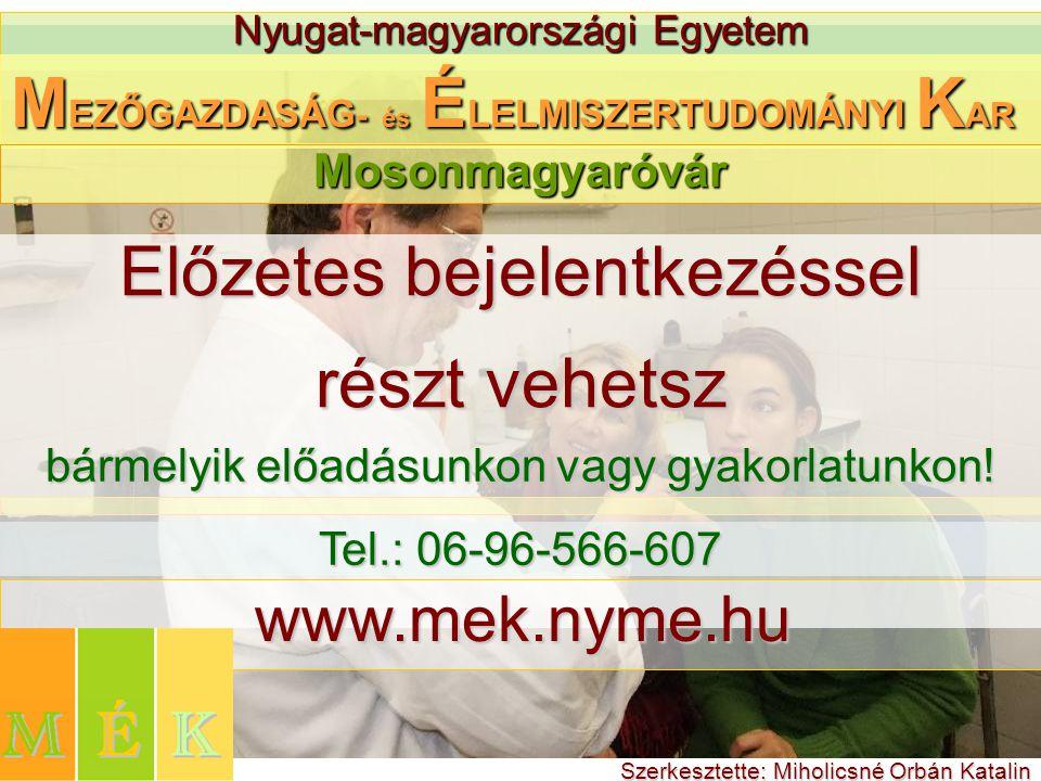 Nyugat-magyarországi Egyetem M EZŐGAZDASÁG - és É LELMISZERTUDOMÁNYI K AR Előzetes bejelentkezéssel részt vehetsz Mosonmagyaróvár bármelyik előadásunk