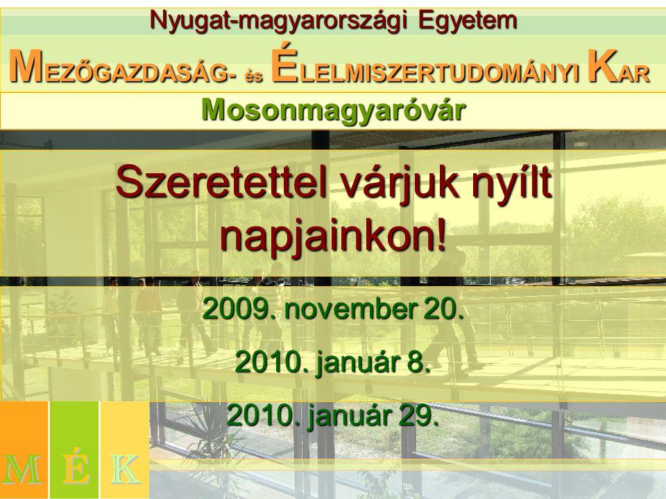 Nyugat-magyarországi Egyetem M EZŐGAZDASÁG - és É LELMISZERTUDOMÁNYI K AR Szeretettel várjuk nyílt napjainkon! Mosonmagyaróvár 2009. november 20. 2010