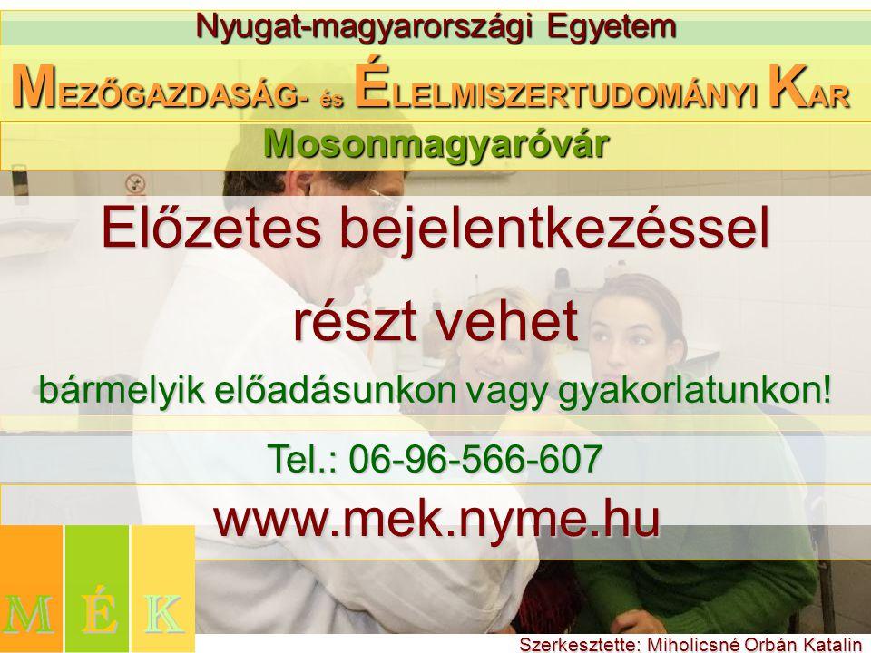 Nyugat-magyarországi Egyetem M EZŐGAZDASÁG - és É LELMISZERTUDOMÁNYI K AR Előzetes bejelentkezéssel részt vehet Mosonmagyaróvár bármelyik előadásunkon