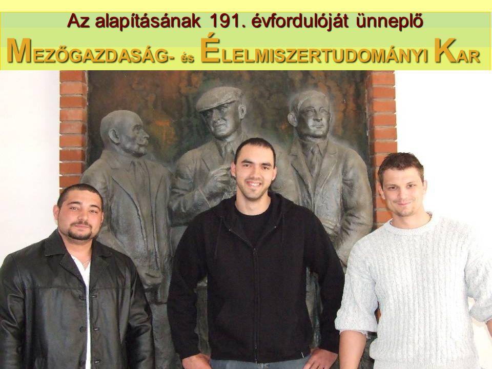 M EZŐGAZDASÁG - és É LELMISZERTUDOMÁNYI K AR Az alapításának 191. évfordulóját ünneplő